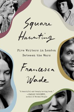 Square Haunting: Five Writers in London Between the Wars