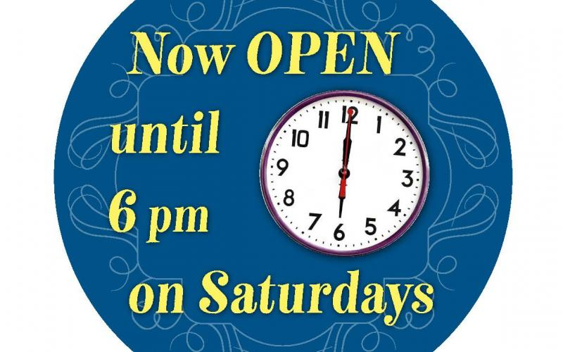 Now Open Until 6pm on Saturdays