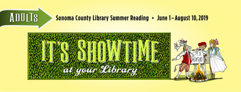 text: adults, sonoma county library summer reading, June 1-August 10, 2019. It's Showtime at your Library