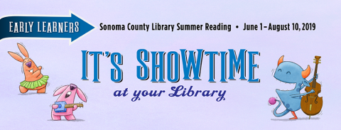 text: Early Learners, Sonoma County Library Summer Reading, June 1-August 10, 2019, It's Showtime at your Library