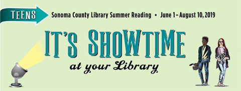 text: Teens, Sonoma County Library Summer Reading, June 1-August 10, 2019, It's Showtime at your Library